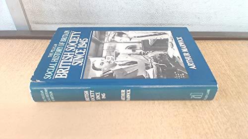 British Society Since 1945 (Social Hist of Britain): Marwick, Arthur