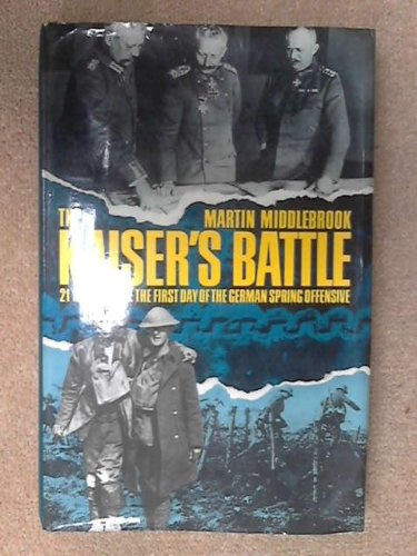 9780713910810: The Kaiser's Battle: 21st March, 1918 - The First Day of the German Spring Offensive