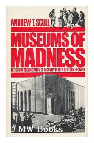 9780713911077: Museums of Madness: Social Organization of Insanity in 19th Century England