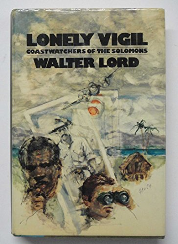 Lonely Vigil: Coastwatchers of the Solomons: Walter Lord