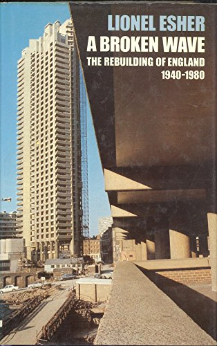 9780713911992: A Broken Wave: the Rebuilding of England, 1940-1980