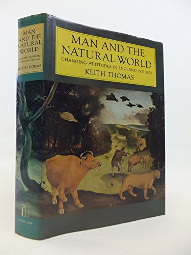9780713912272: Man and the Natural World: Changing Attitudes in England, 1500-1800