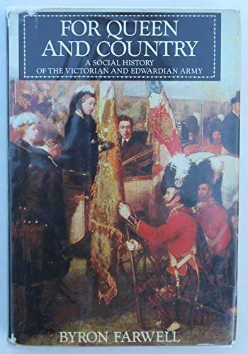For Queen and Country: A Social History of the Victorian and Edwardian Army: BYRON FARWELL