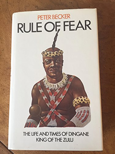 Rule of Fear. The Life and Times of Dingane King of the Zulu.: Peter Becker