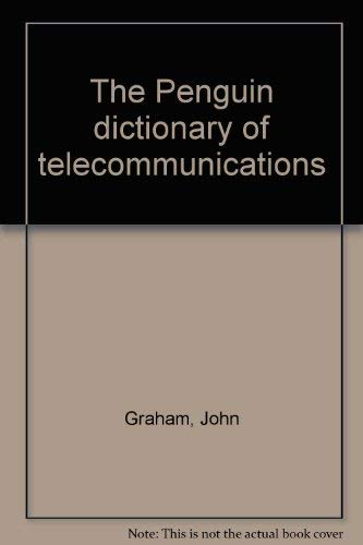The Penguin Dictionary of Telecommunications: Graham, John