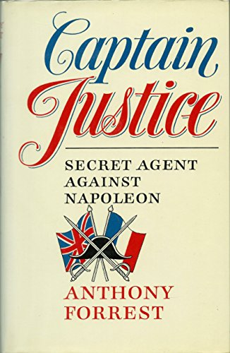 Captain Justice: Secret Agent Against Napoleon: Forrest, Anthony [pseudonym of Antony Brown and ...