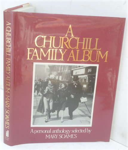 9780713914634: A Churchill Family Album: A Personal Anthology Selected By Mary Soames