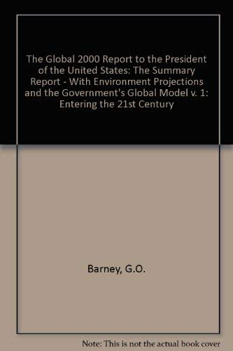 9780713914641: The Global 2000 Report to the President of the United States: The Summary Report - With Environment Projections and the Government's Global Model v. 1: Entering the 21st Century