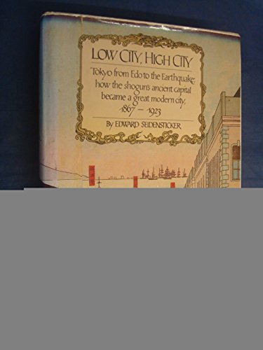 Low City, High City: Tokyo from Edo to the Earthquake, 1867-1923.: Seidensticker, Edward