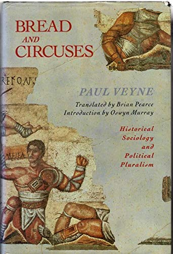 Bread and Circuses: Historical Sociology and Political Pluralism: Veyne, Paul