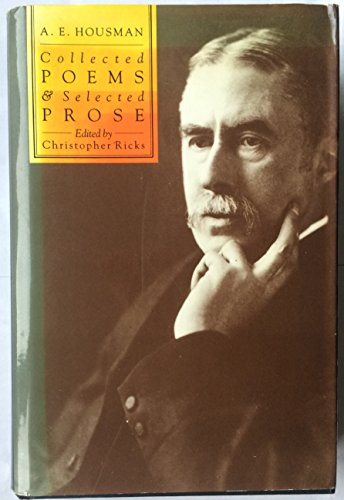 Collected Poems and Selected Prose: Housman, A. E.