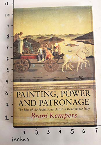 Painting, Power and Patronage: The Rise of the Professional Artist in Renaissance Italy: Kempers, ...