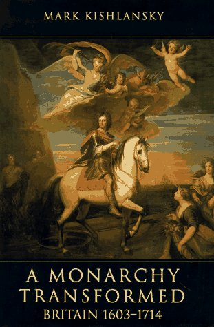 A Monarchy Transformed: Britain, 1603-1714: Mark A Kishlansky