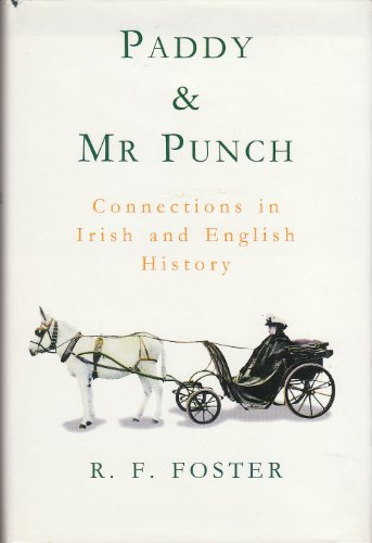 Paddy and Mr . Punch: connections in Irish and English history.: ROBERT FITZROY FOSTER (1949-).