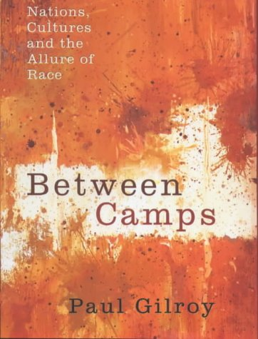 9780713991444: Between Camps: Nations, Culture and the Allure of Race