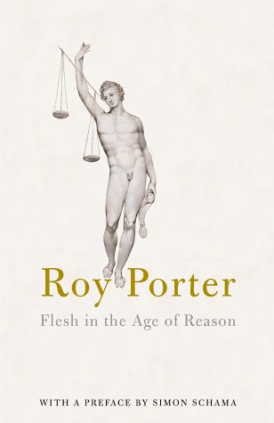 Flesh in the Age of Reason : The Modern Foundations of Body and Soul: Porter, Roy - RARE SGNED ...