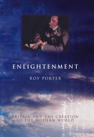 9780713991529: Enlightenment: Britain And the Creation of the Modern World: Britain and the Making of the Modern World (Allen Lane History)