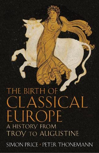 9780713992427: The Birth of Classical Europe: A History from Troy to Augustine (Allen Lane History)