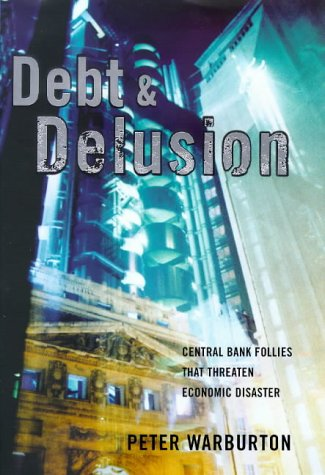 9780713992724: Debt and Delusion: Central Bank Follies That Threaten Economic Disaster