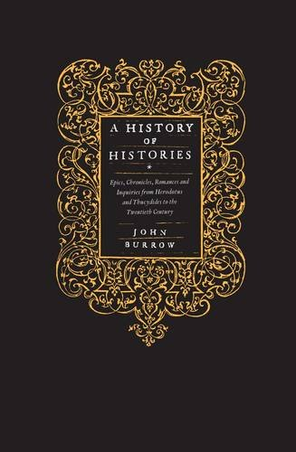 9780713993370: A History of Histories: Epics, Chronicles, Romances and Inquiries from Herodotus and Thucydides to the Twentieth Century