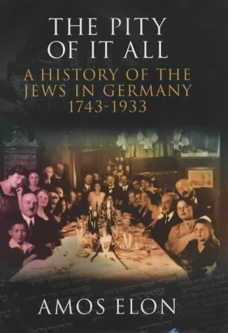 9780713993417: The Pity of It All: A Portrait of Jews in Germany 1743-1933