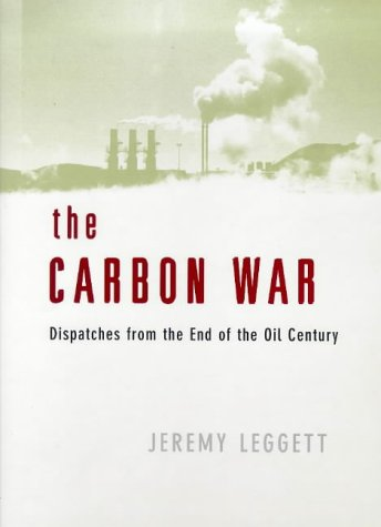 9780713993608: The Carbon War: Dispatches from the End of the Oil Century