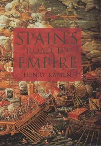 9780713993653: Spain's Road to Empire: The Making of a World Power, 1492-1763