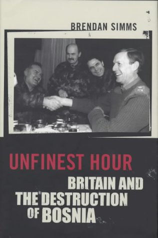 9780713994254: Unfinest Hour: Britain And the Destruction of Bosnia