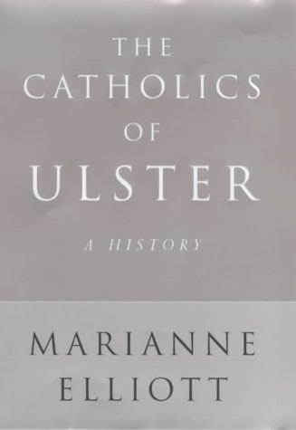The Catholics of Ulster. A History.: Elliott, Marianne.: