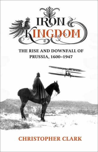 9780713994667: Iron Kingdom: The Rise and Downfall of Prussia, 1600-1947