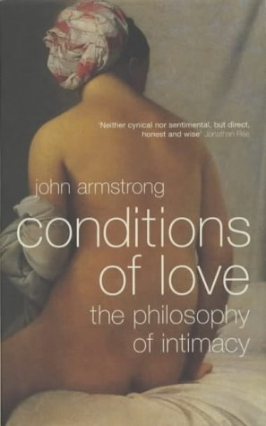 9780713994735: The Conditions of Love: The Philosophy of Intimacy