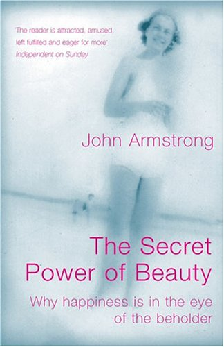 9780713994742: The Secret Power of Beauty: Why Happiness is in the Eye of the Beholder