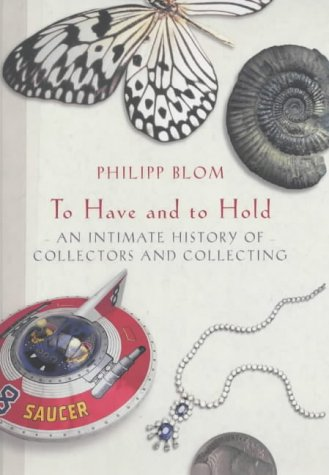 To Have And To Hold: An Intimate: Philipp Blom