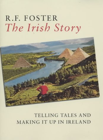 9780713994971: The Irish Story: Telling Tales and Making it Up in Ireland