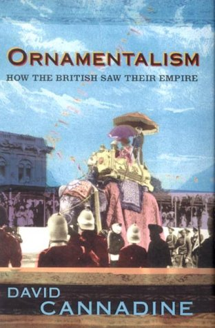 ORNAMENTALISM. How the British Saw Their Empire.: Cannadine, David