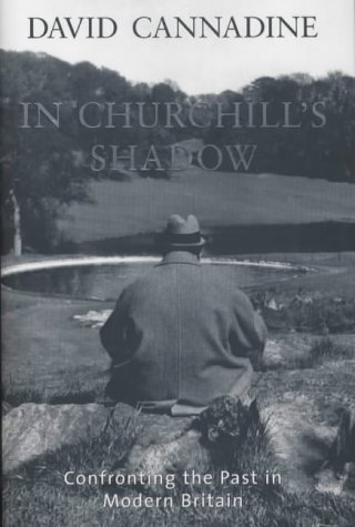 9780713995077: In Churchill's Shadow: Confronting the Past in Modern Britain (Allen Lane History)
