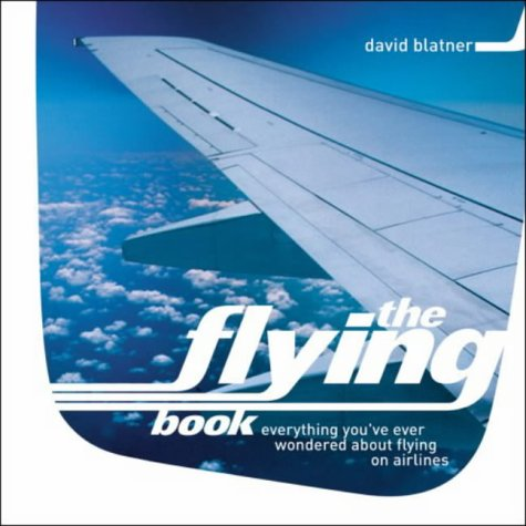9780713995138: The Flying Book: Everything You've Ever Wondered About Flying on Airlines