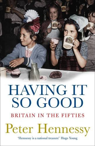 Having It So Good: Britain In The Fifties (FINE COPY OF SCARCE HARDBACK FIRST EDITION SIGNED BY T...