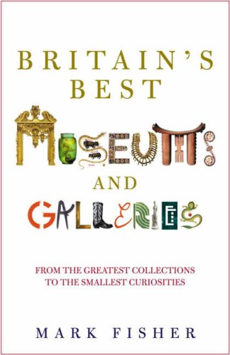 9780713995756: Britain's Best Museums and Galleries