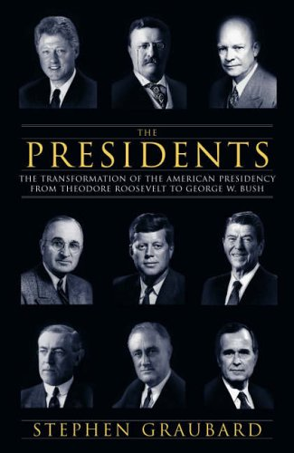 9780713996180: Presidents: The Transformation of the American Presidency from Theodore Roosevelt to George W. Bush