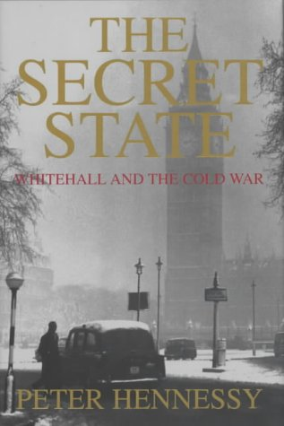 The Secret State: Whitehall and the Cold War: Hennessy, Peter