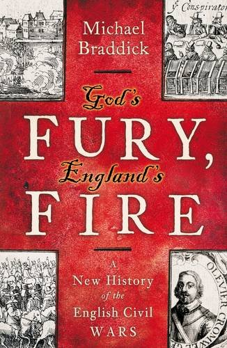 God's Fury, England's Fire: A New History of the English Civil Wars: Braddick, Michael