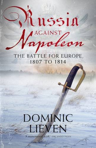 9780713996371: Russia Against Napoleon: The Battle for Europe, 1807 to 1814