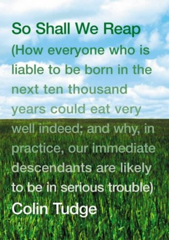 9780713996401: So Shall We Reap: How Everyone Who Is Liable To Be Born In The Next Ten Thousand Years Could Eat Very Well Indeed; And Why, In Practice, Our Immediate ... Are Likely To Be In Serious Trouble