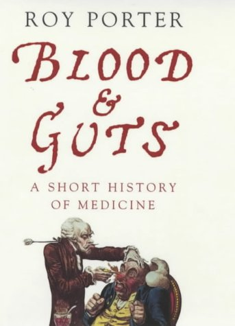 9780713996692: Blood and Guts: A Short History of Medicine (Allen Lane History)