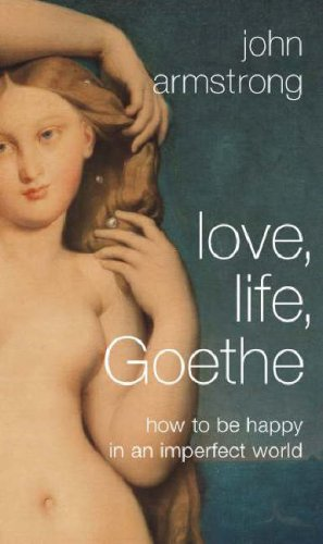 9780713996791: Love, Life, Goethe: How to be Happy in an Imperfect World
