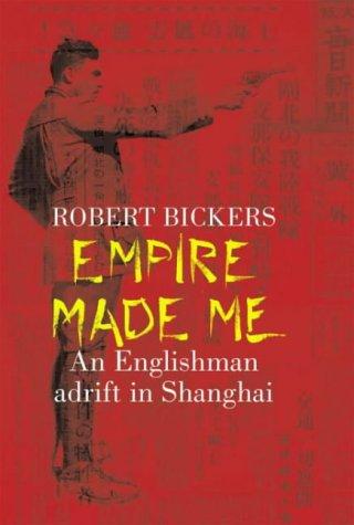 9780713996845: Empire Made Me: An Englishman Adrift in Shanghai (Allen Lane History)
