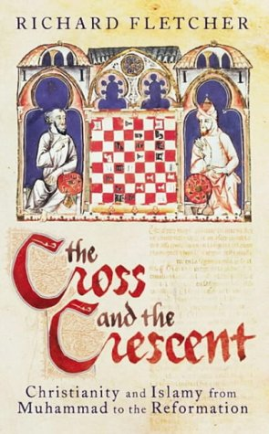 9780713996869: The Cross and the Crescent: Christianity and Islam from the Prophet Muhammad to the Reformation (Allen Lane History)