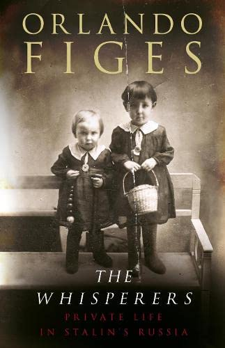 The Whisperers: Private Life in Stalin's Russia. (0713997028) by Orlando Figes