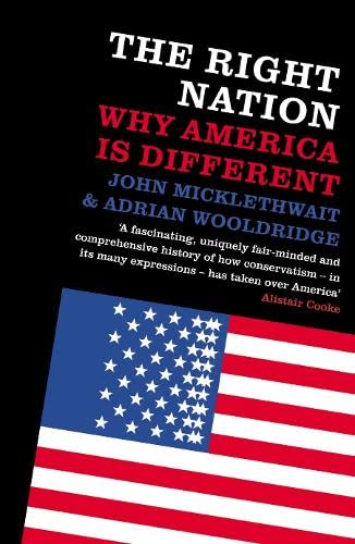 The Right Nation: Why America is Different: Wooldridge, Adrian, Micklethwait, John